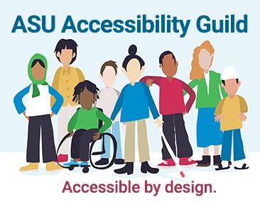 ASU Accessibility Guild - Accessibility by design.